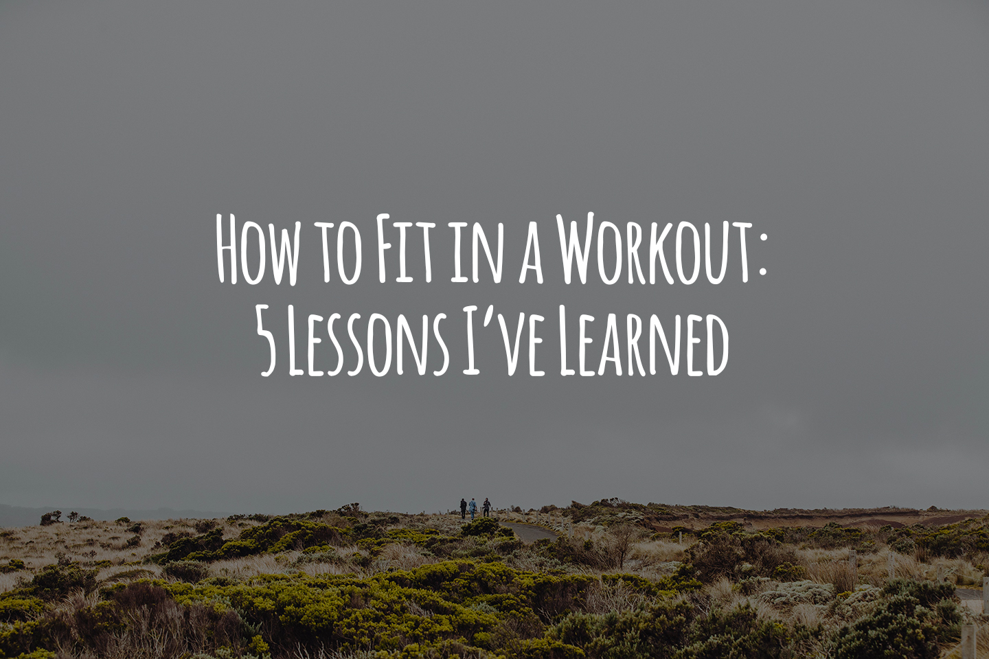 How to Fit in a Workout: 5 Lessons I've Learned