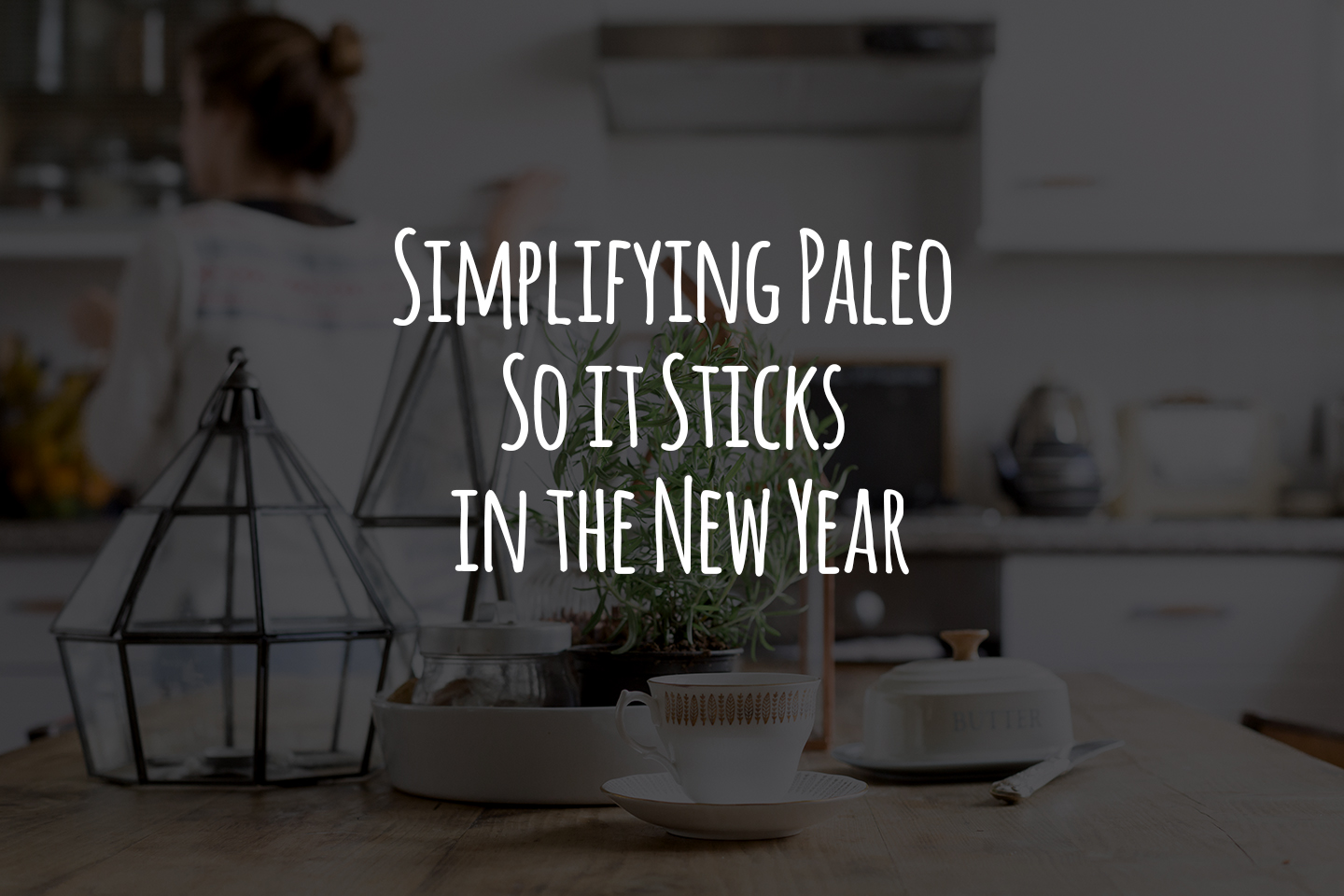 Simplifying Paleo So it Sticks in the New Year