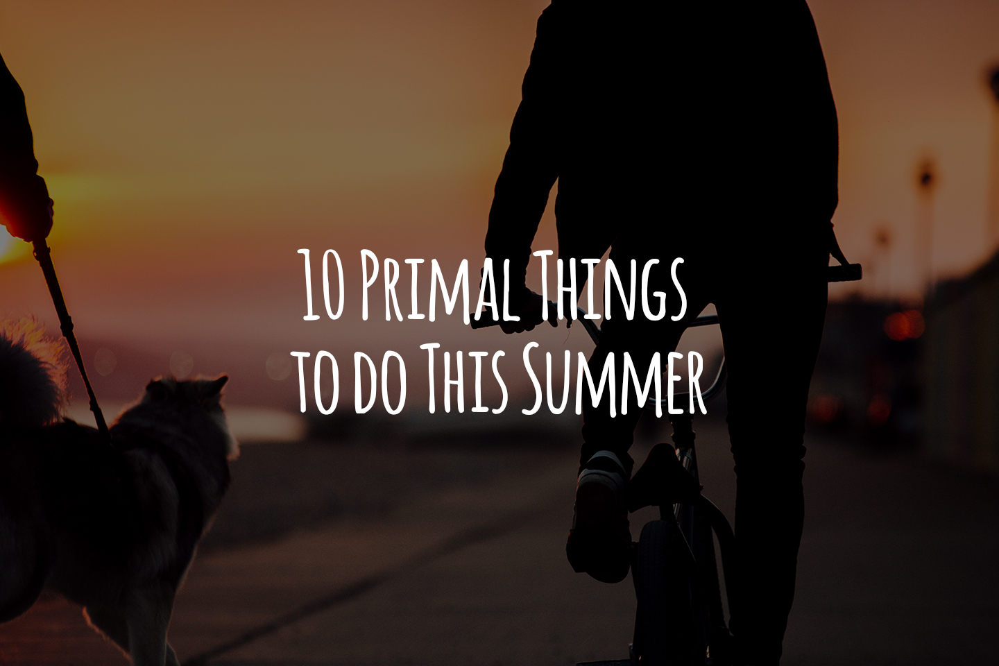 10 Primal Things to do This Summer