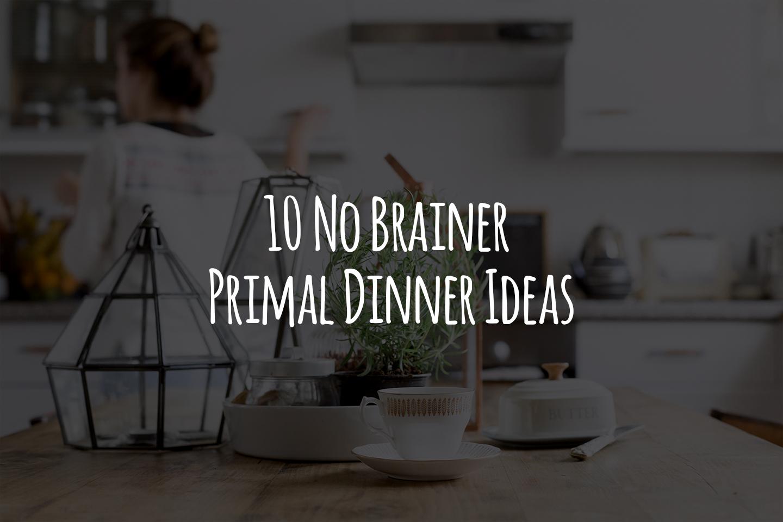 10 No Brainer Primal Dinner Ideas