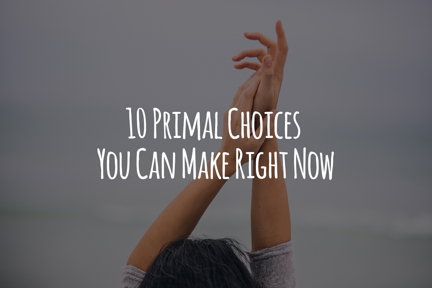 10 Primal Choices You Can Make Right Now header